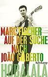 Hobalala: Auf der Suche nach João Gilberto (suhrkamp taschenbuch)